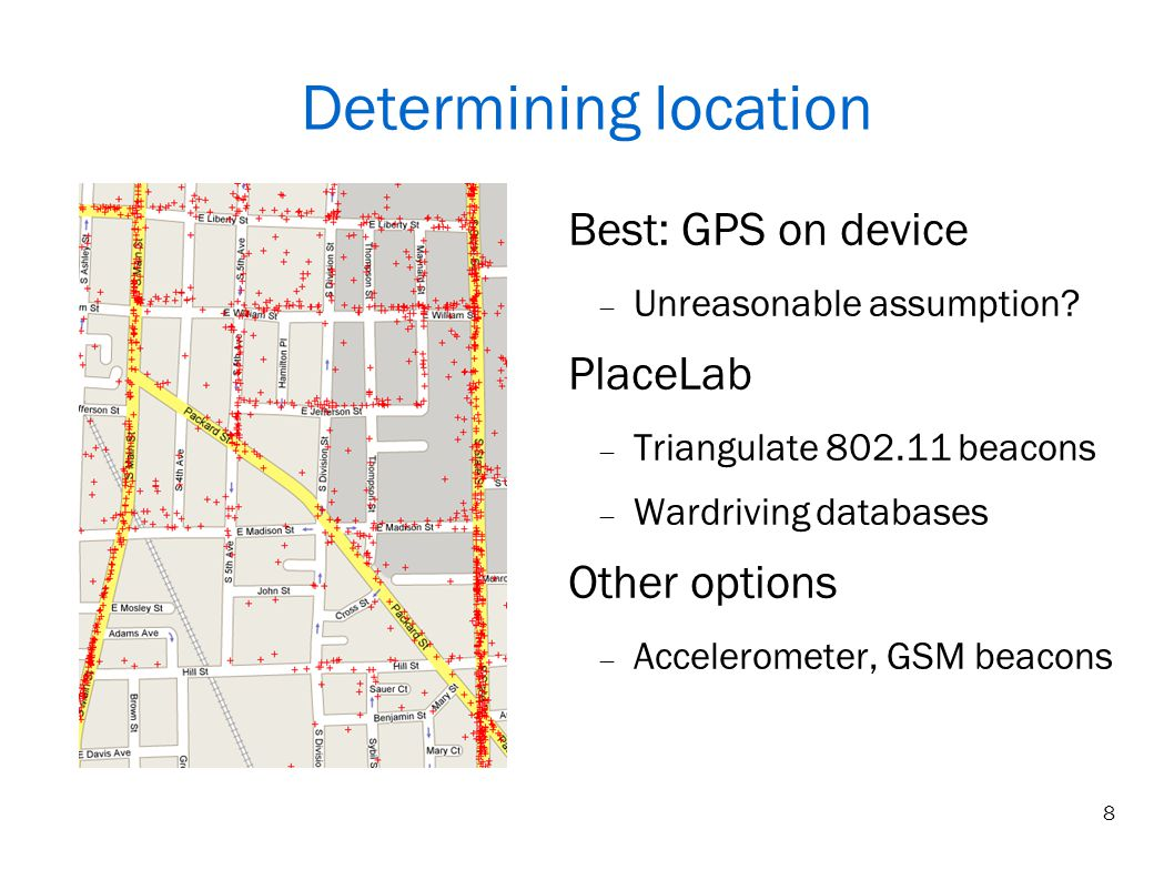 8 Determining location Best: GPS on device Unreasonable assumption.