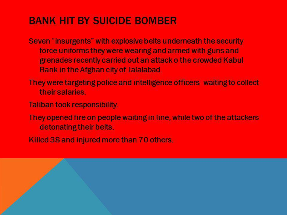 BANK HIT BY SUICIDE BOMBER Seven insurgents with explosive belts underneath the security force uniforms they were wearing and armed with guns and gren