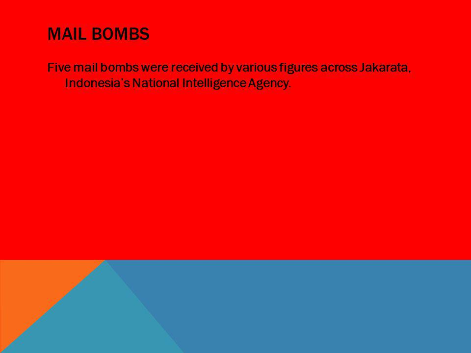 MAIL BOMBS Five mail bombs were received by various figures across Jakarata, Indonesias National Intelligence Agency.