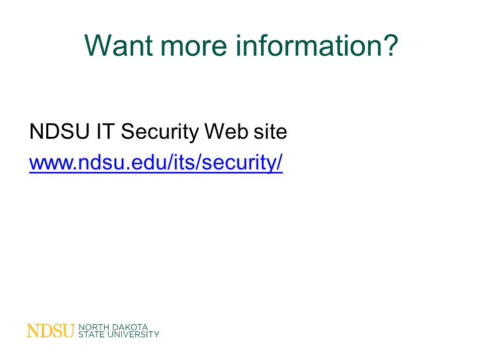 Want more information NDSU IT Security Web site www.ndsu.edu/its/security/