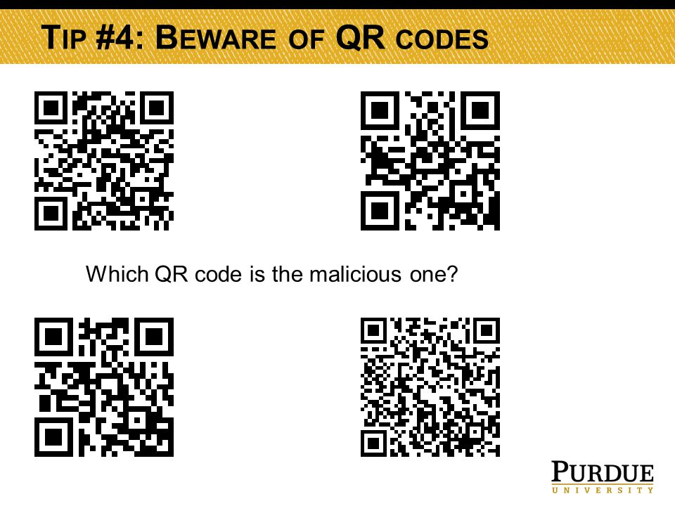 T IP #4: B EWARE OF QR CODES Which QR code is the malicious one?