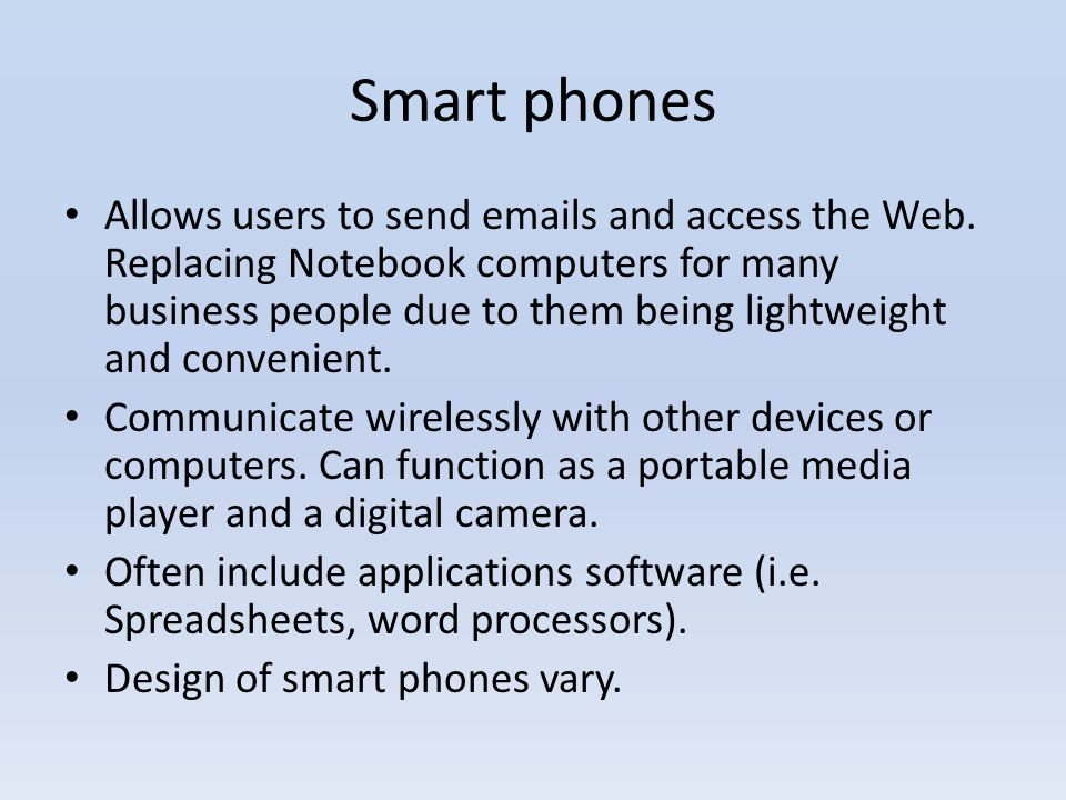 Smart phones Allows users to send emails and access the Web.