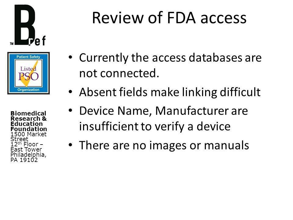 Biomedical Research & Education Foundation 1500 Market Street 12 th Floor – East Tower Philadelphia, PA 19102 Review of FDA access Currently the access databases are not connected.