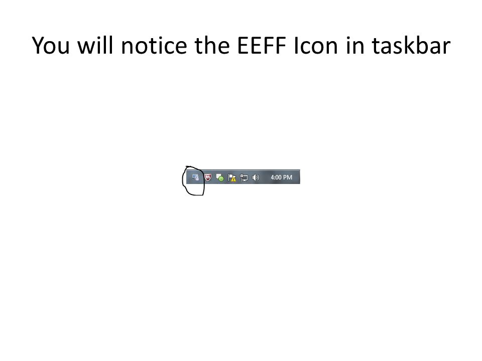 You will notice the EEFF Icon in taskbar
