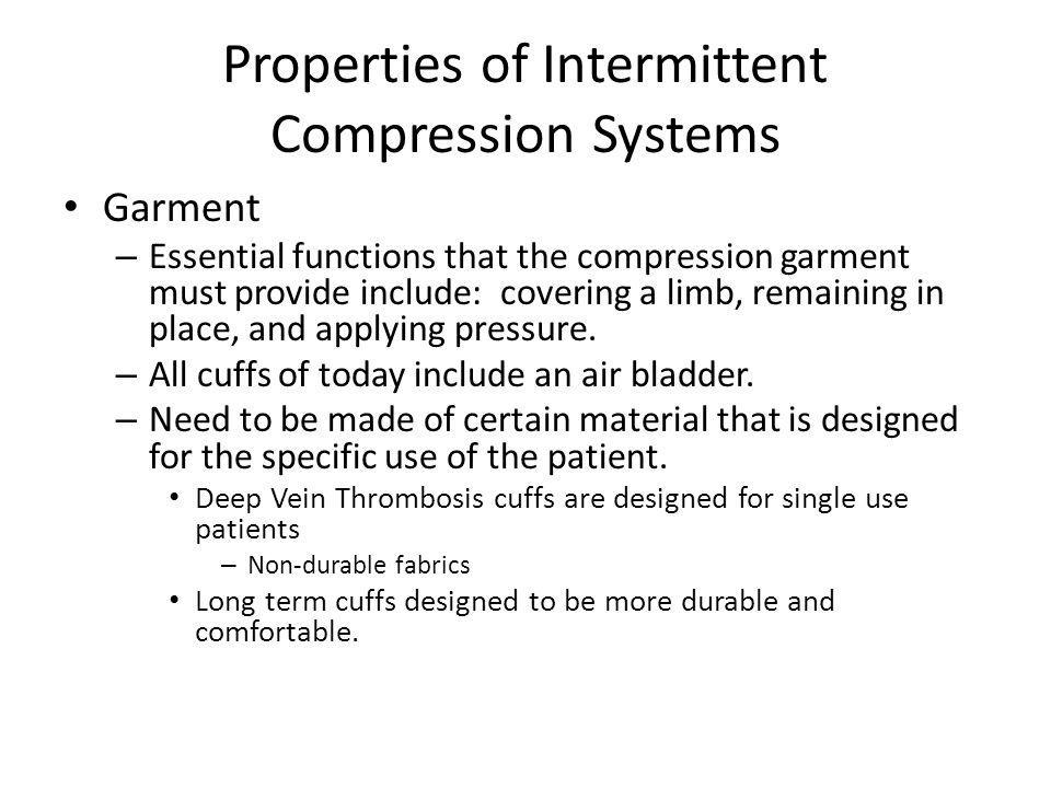 Properties of Intermittent Compression Systems Garment – Essential functions that the compression garment must provide include: covering a limb, remaining in place, and applying pressure.