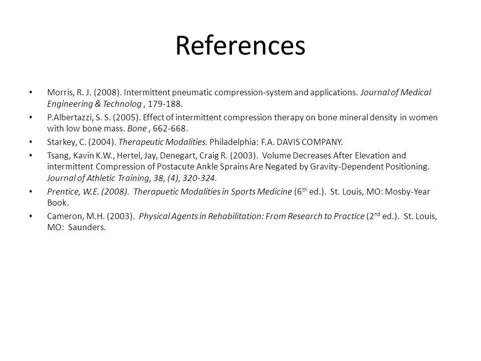 References Morris, R. J. (2008). Intermittent pneumatic compression-system and applications.