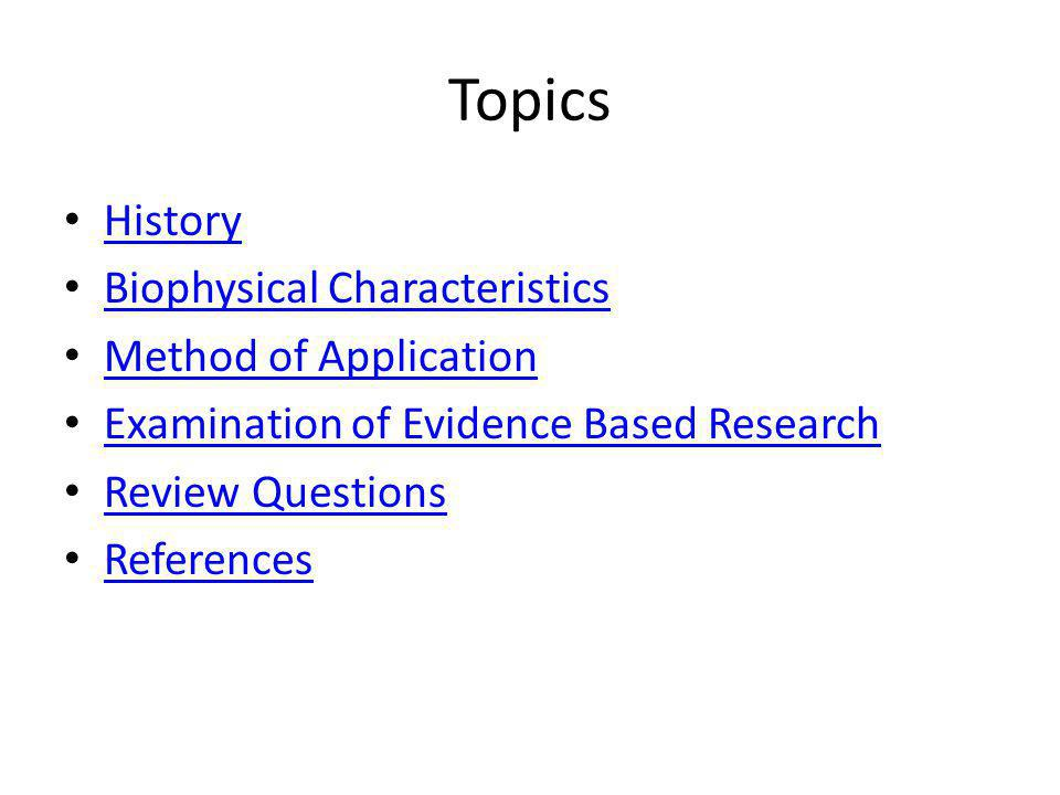 Topics History Biophysical Characteristics Method of Application Examination of Evidence Based Research Review Questions References