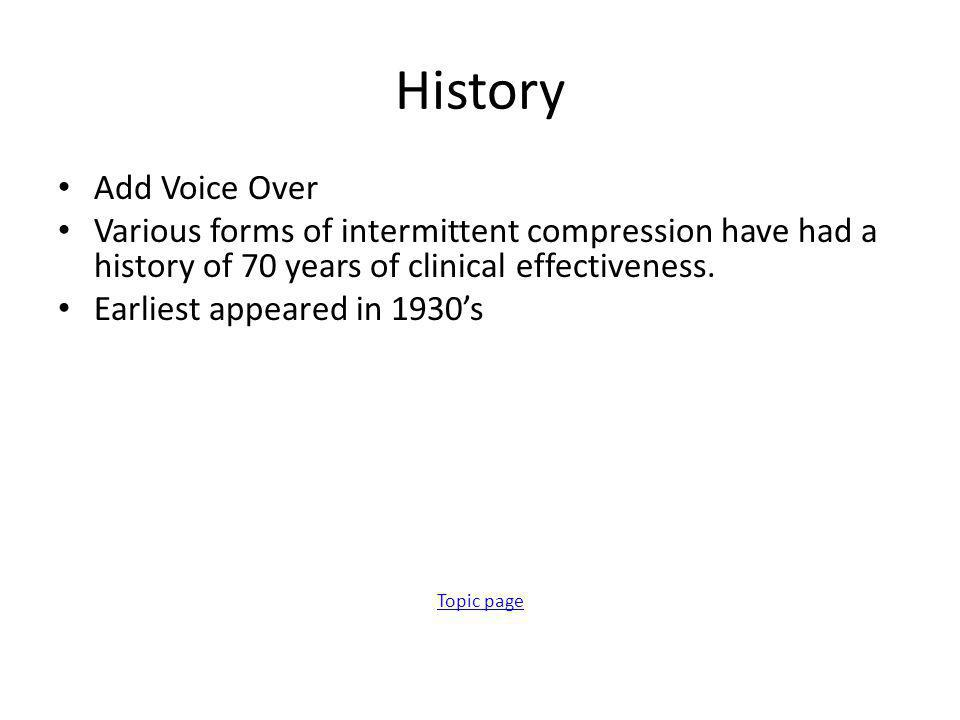 History Add Voice Over Various forms of intermittent compression have had a history of 70 years of clinical effectiveness.
