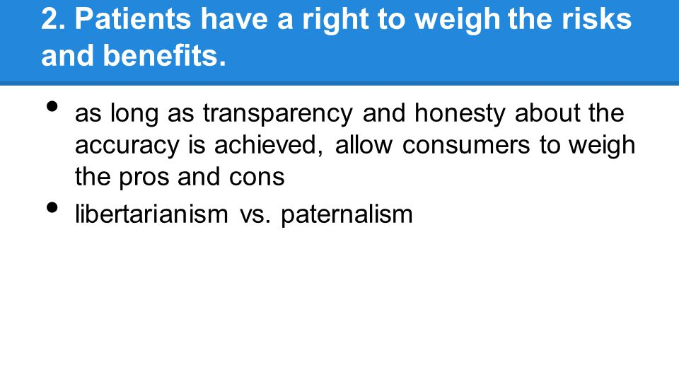 2. Patients have a right to weigh the risks and benefits.