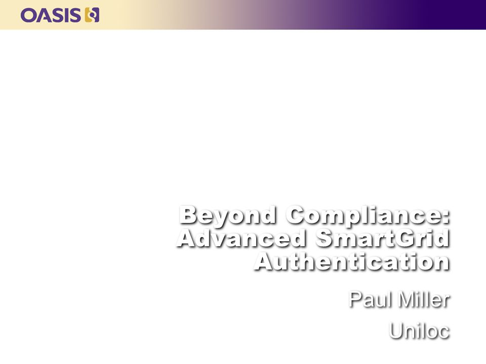 Beyond Compliance: Advanced SmartGrid Authentication Paul Miller Uniloc
