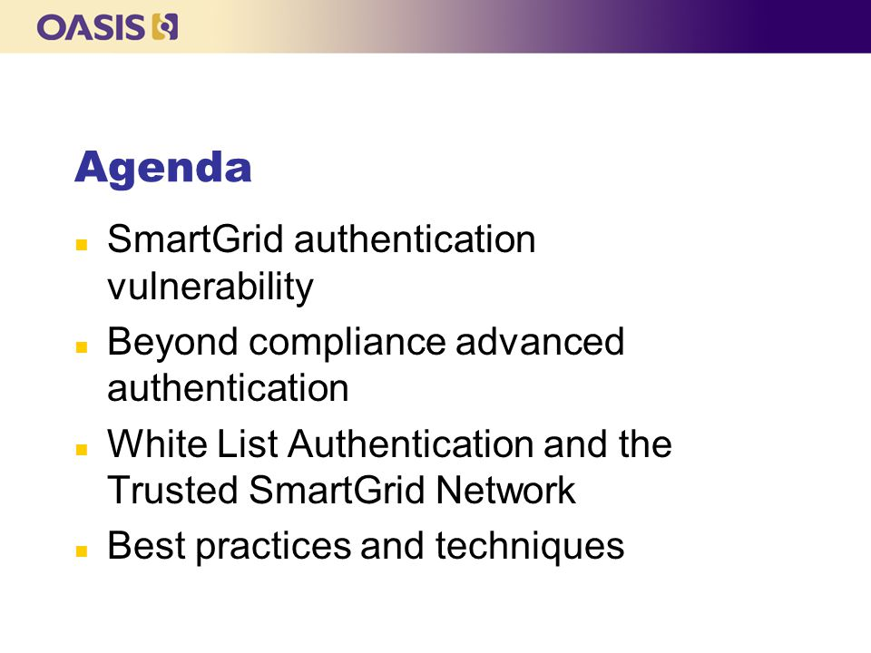 Agenda n SmartGrid authentication vulnerability n Beyond compliance advanced authentication n White List Authentication and the Trusted SmartGrid Network n Best practices and techniques