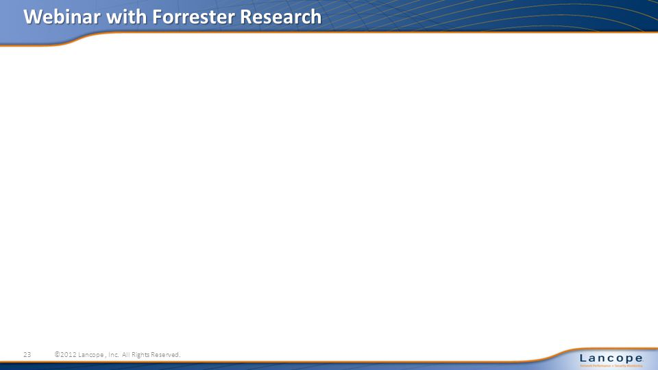 Webinar with Forrester Research 23©2012 Lancope, Inc. All Rights Reserved.