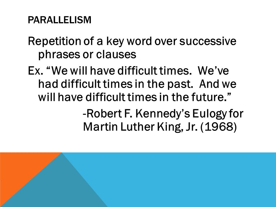PARALLELISM Repetition of a key word over successive phrases or clauses Ex.