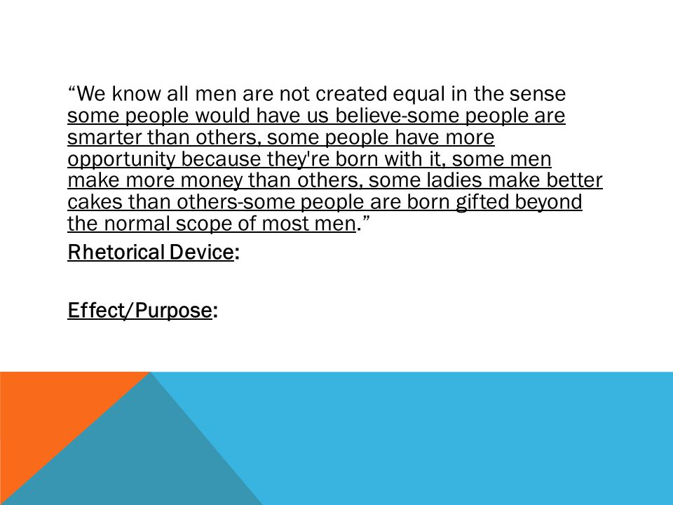 We know all men are not created equal in the sense some people would have us believe-some people are smarter than others, some people have more opport
