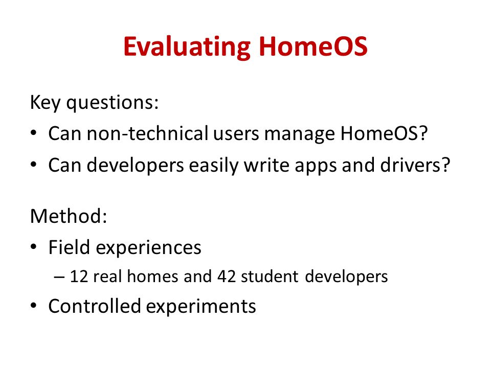 Evaluating HomeOS Key questions: Can non-technical users manage HomeOS.