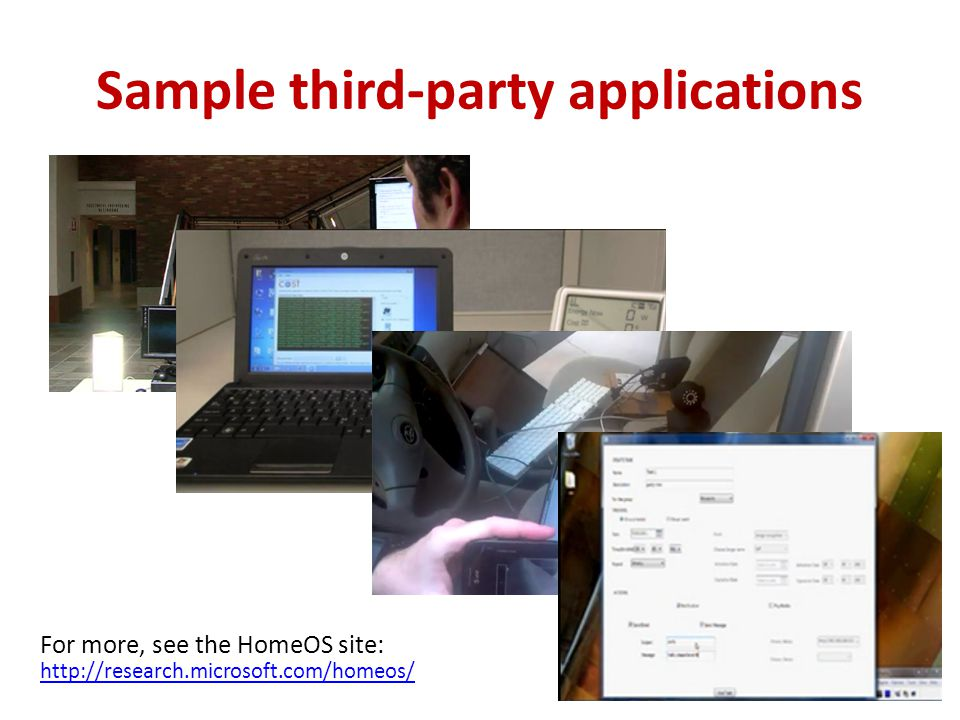 Sample third-party applications For more, see the HomeOS site: http://research.microsoft.com/homeos/ http://research.microsoft.com/homeos/