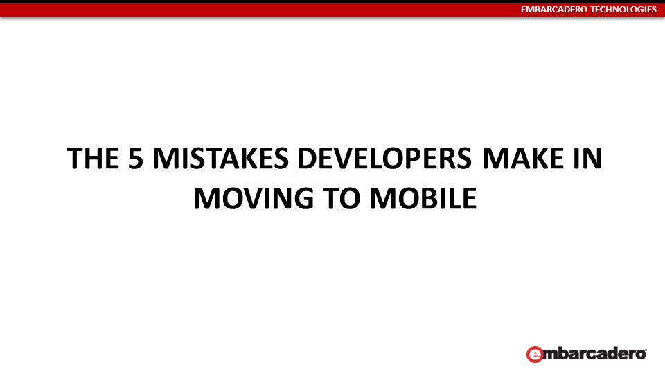 EMBARCADERO TECHNOLOGIES THE 5 MISTAKES DEVELOPERS MAKE IN MOVING TO MOBILE