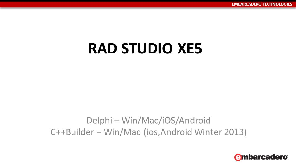 EMBARCADERO TECHNOLOGIES RAD STUDIO XE5 Delphi – Win/Mac/iOS/Android C++Builder – Win/Mac (ios,Android Winter 2013)