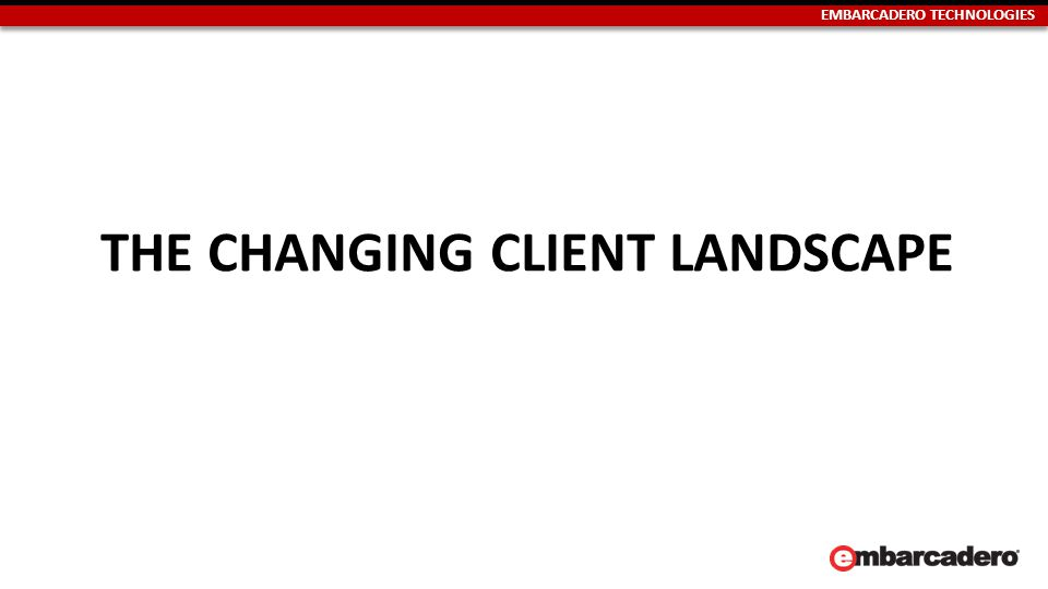 EMBARCADERO TECHNOLOGIES THE CHANGING CLIENT LANDSCAPE