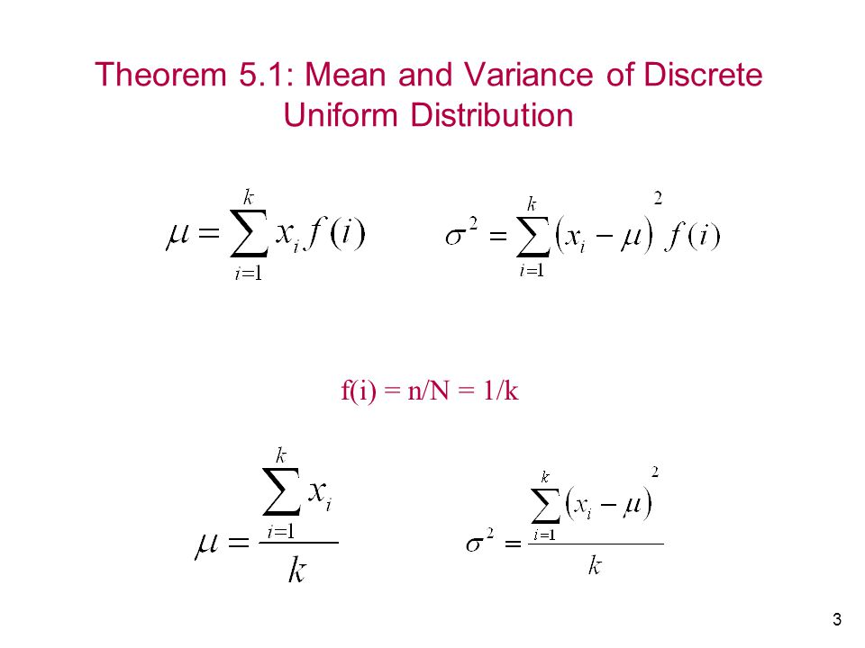 3 Theorem 5.1: Mean and Variance of Discrete Uniform Distribution f(i) = n/N = 1/k