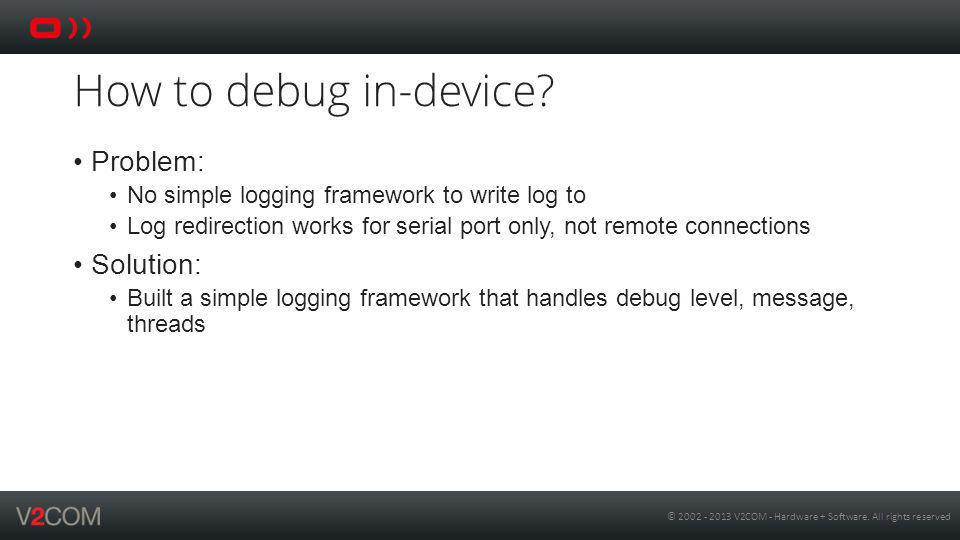 © 2002 - 2013 V2COM - Hardware + Software.All rights reserved How to debug off-device.