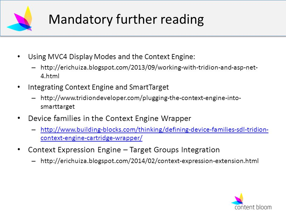 Mandatory further reading Using MVC4 Display Modes and the Context Engine: – http://erichuiza.blogspot.com/2013/09/working-with-tridion-and-asp-net- 4