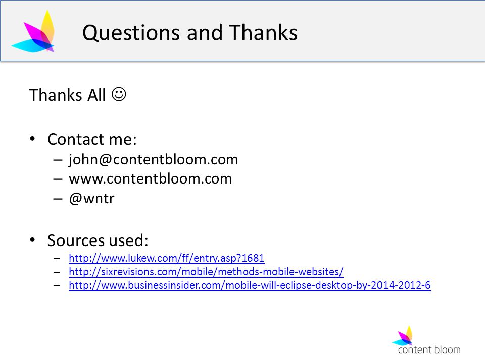 Questions and Thanks Thanks All Contact me: – john@contentbloom.com – www.contentbloom.com – @wntr Sources used: – http://www.lukew.com/ff/entry.asp?1