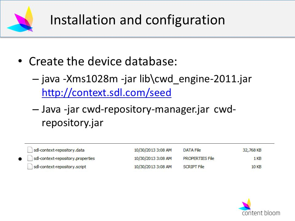 Installation and configuration Create the device database: – java -Xms1028m -jar lib\cwd_engine-2011.jar     – Java -jar cwd-repository-manager.jar cwd- repository.jar {webroot}/bin/repository/