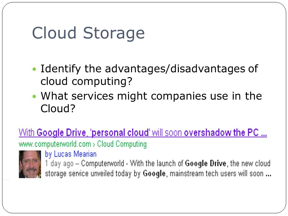 Cloud Storage Identify the advantages/disadvantages of cloud computing? What services might companies use in the Cloud?