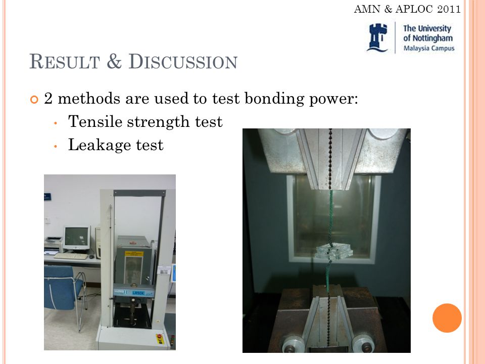 R ESULT & D ISCUSSION 2 methods are used to test bonding power: Tensile strength test Leakage test AMN & APLOC 2011
