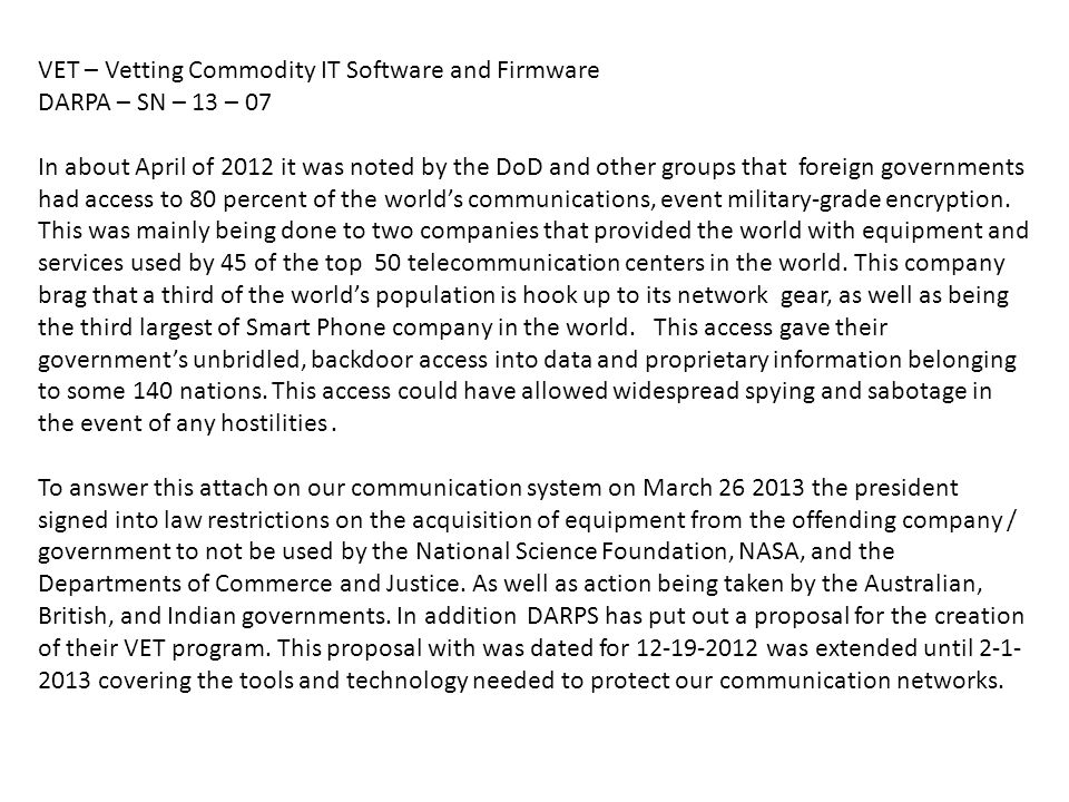 VET – Vetting Commodity IT Software and Firmware DARPA – SN – 13 – 07 In about April of 2012 it was noted by the DoD and other groups that foreign gov