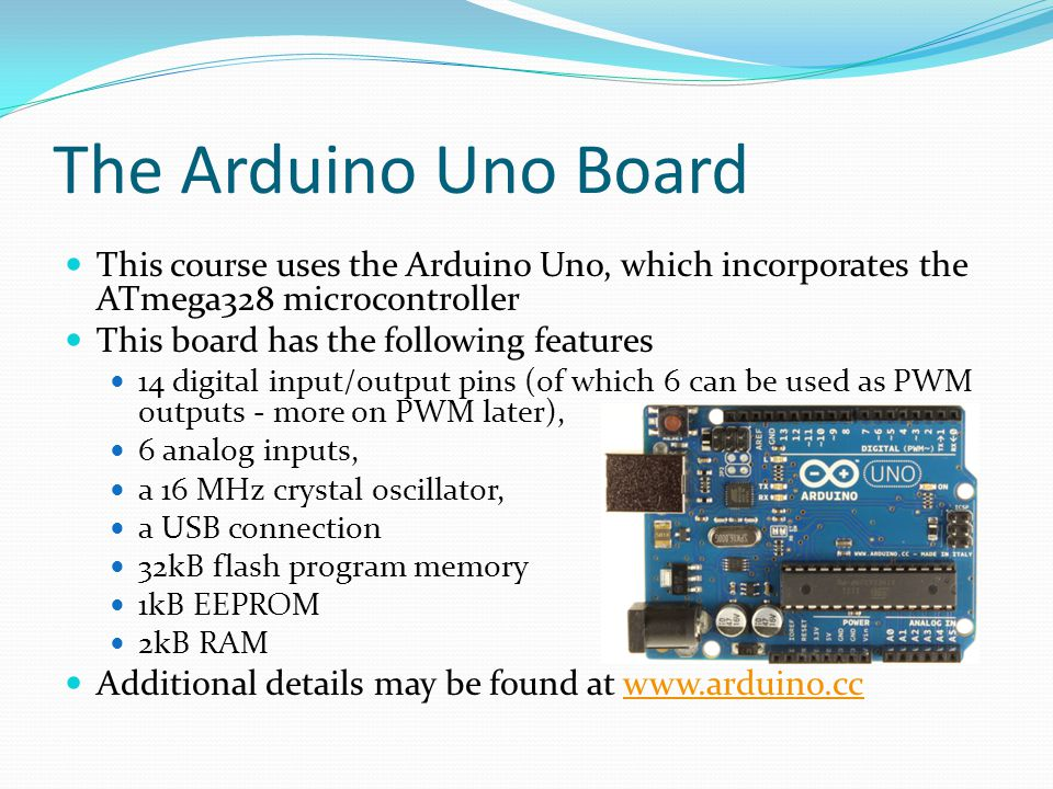 The Arduino Uno Board This course uses the Arduino Uno, which incorporates the ATmega328 microcontroller This board has the following features 14 digi