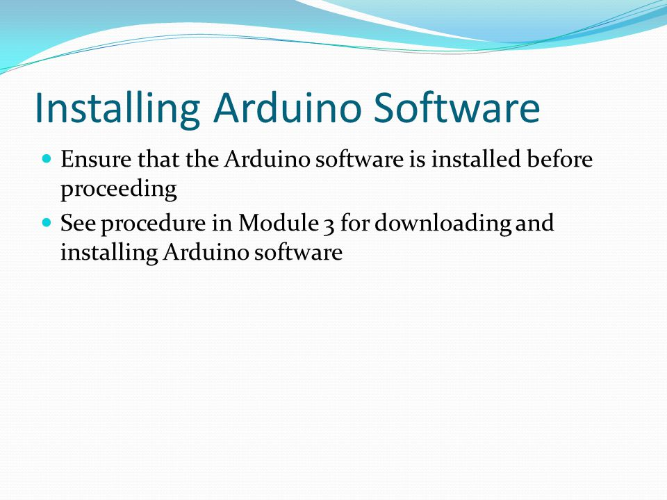 Installing Arduino Software Ensure that the Arduino software is installed before proceeding See procedure in Module 3 for downloading and installing A