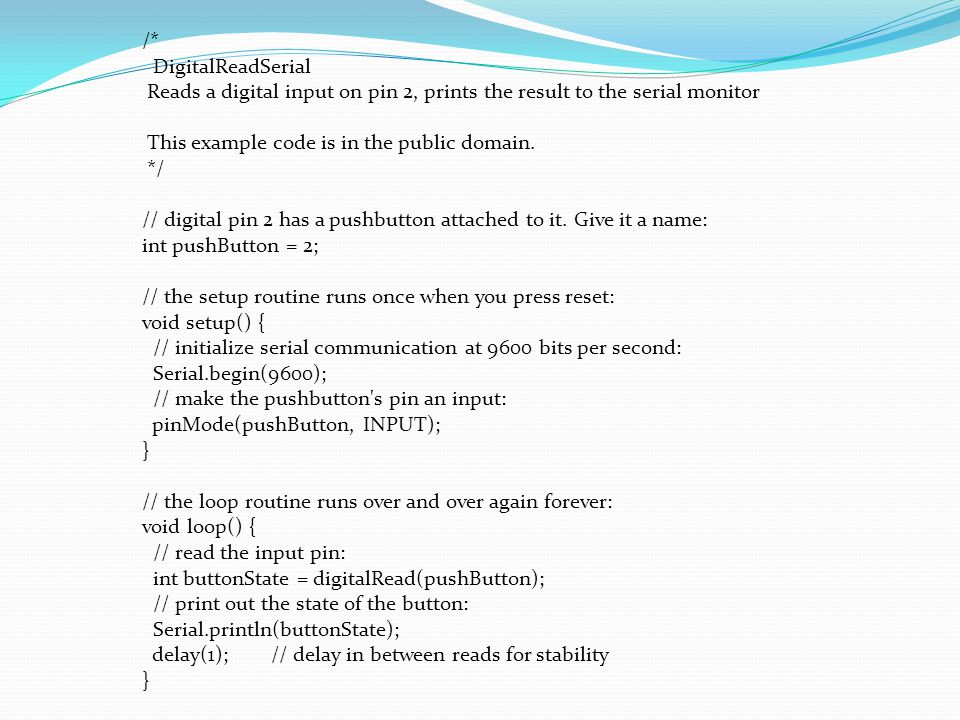 /* DigitalReadSerial Reads a digital input on pin 2, prints the result to the serial monitor This example code is in the public domain. */ // digital