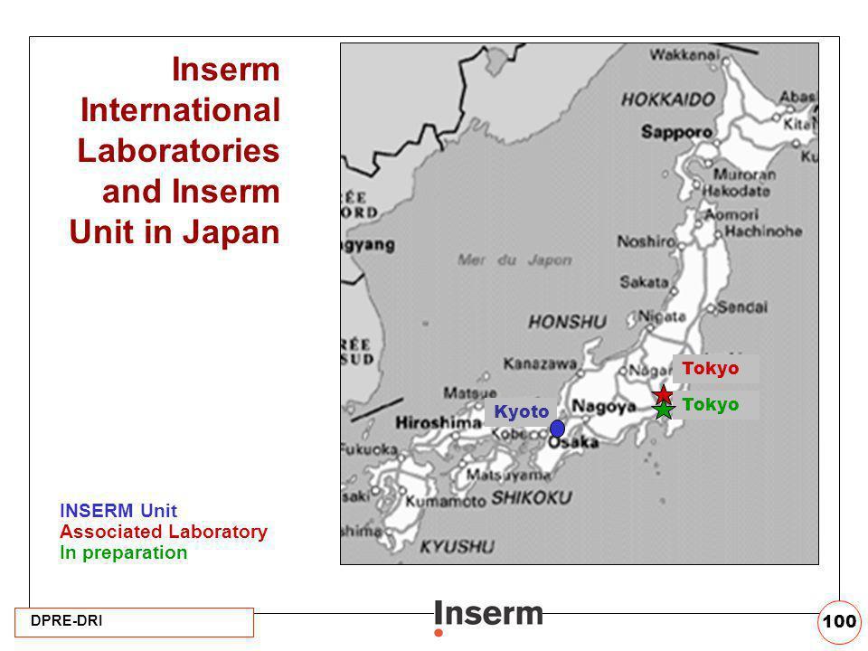 DPRE-DRI 100 Inserm International Laboratories and Inserm Unit in Japan INSERM Unit Associated Laboratory In preparation Tokyo Kyoto Tokyo