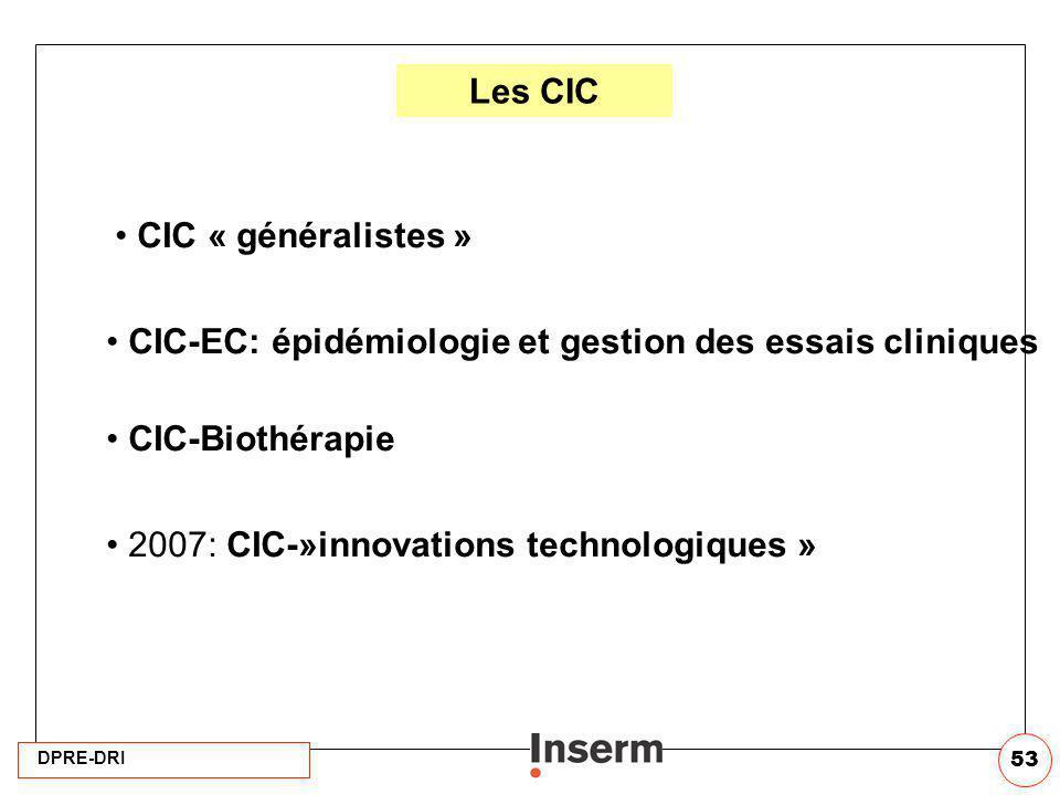 DPRE-DRI 53 Les CIC CIC « généralistes » CIC-EC: épidémiologie et gestion des essais cliniques CIC-Biothérapie 2007: CIC-»innovations technologiques »