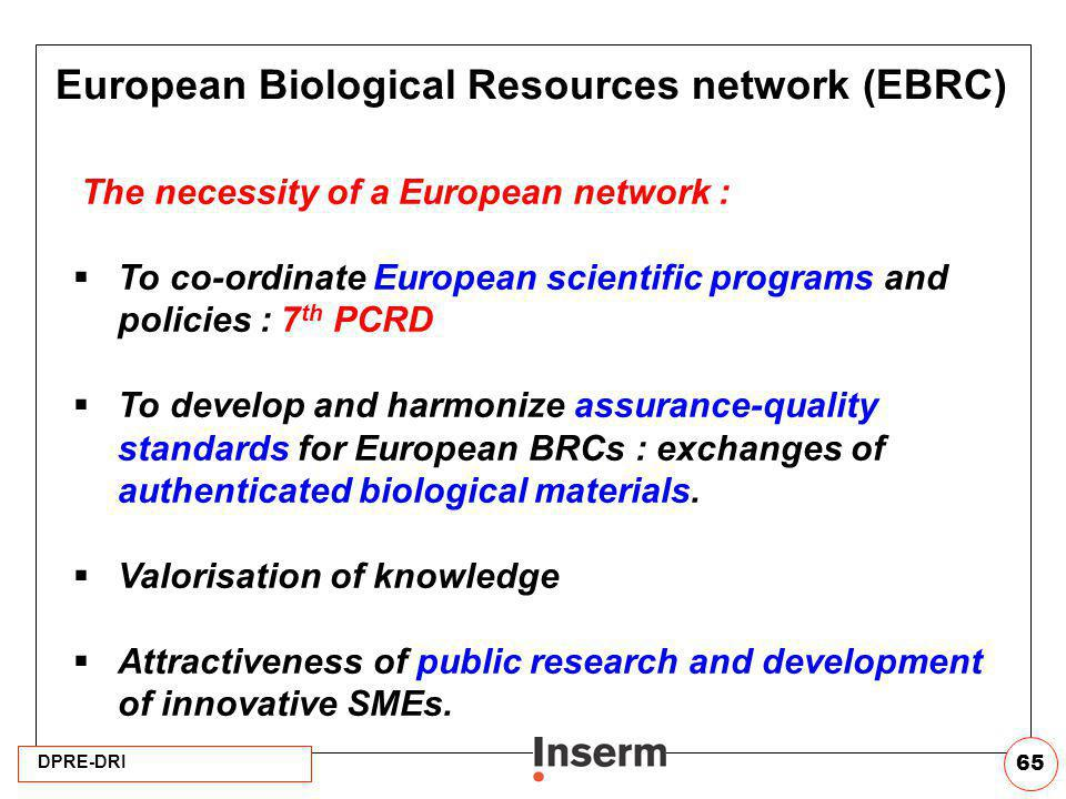 DPRE-DRI 65 The necessity of a European network : To co-ordinate European scientific programs and policies : 7 th PCRD To develop and harmonize assura