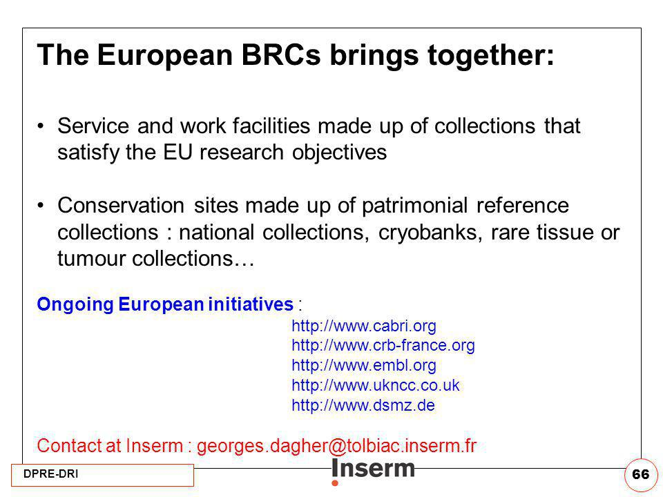 DPRE-DRI 66 The European BRCs brings together: Service and work facilities made up of collections that satisfy the EU research objectives Conservation