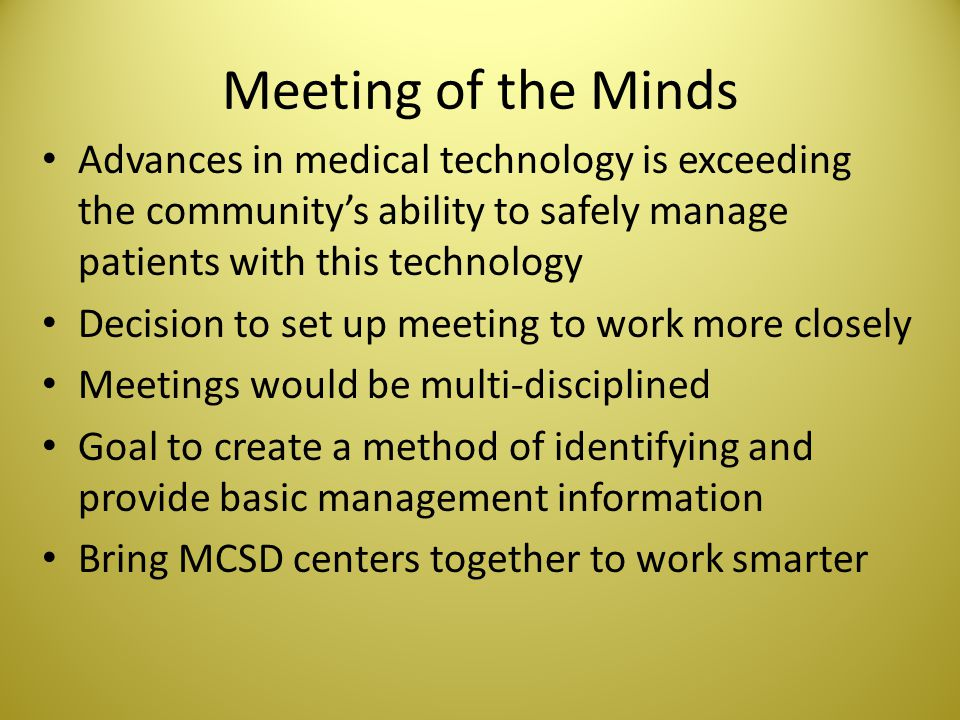 Meeting of the Minds Advances in medical technology is exceeding the communitys ability to safely manage patients with this technology Decision to set