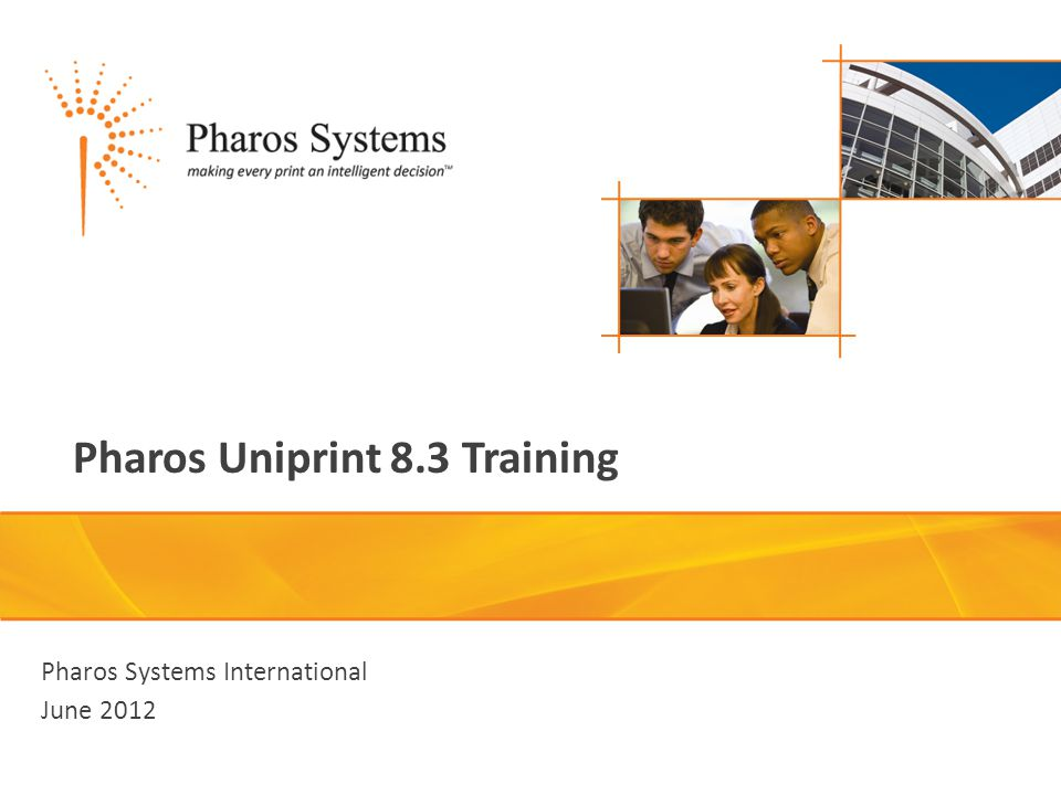 Pharos Uniprint 8.3 Training Pharos Systems International June 2012
