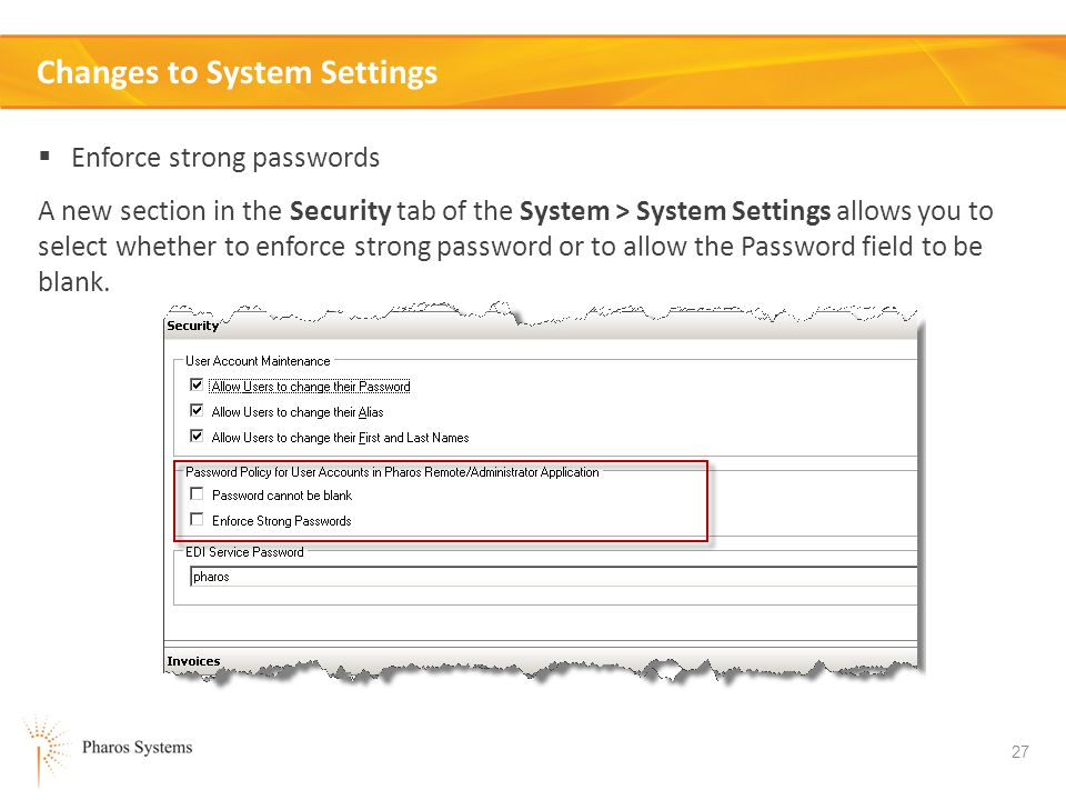 27 Changes to System Settings Enforce strong passwords A new section in the Security tab of the System > System Settings allows you to select whether to enforce strong password or to allow the Password field to be blank.