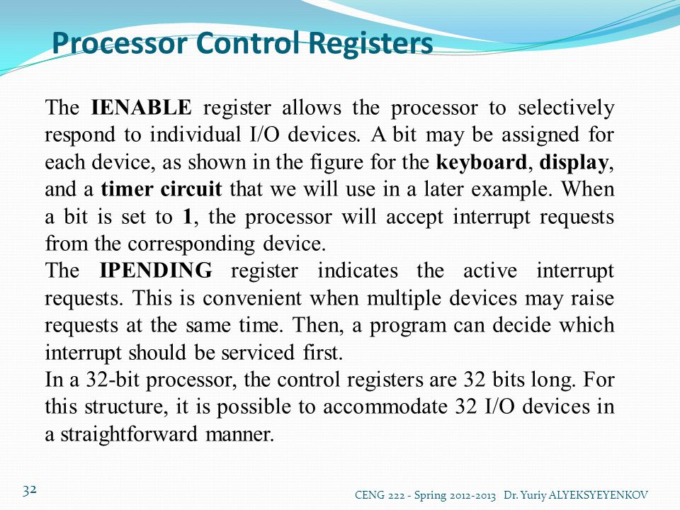 Processor Control Registers CENG 222 - Spring 2012-2013 Dr. Yuriy ALYEKSYEYENKOV 32 The IENABLE register allows the processor to selectively respond t