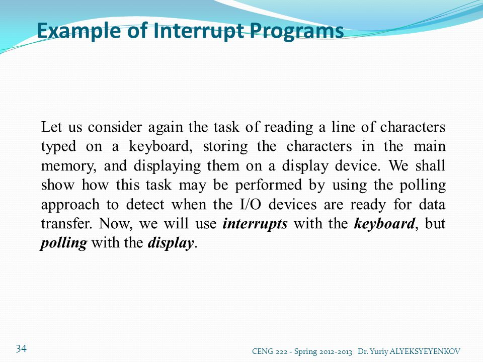 Example of Interrupt Programs CENG 222 - Spring 2012-2013 Dr. Yuriy ALYEKSYEYENKOV 34 Let us consider again the task of reading a line of characters t