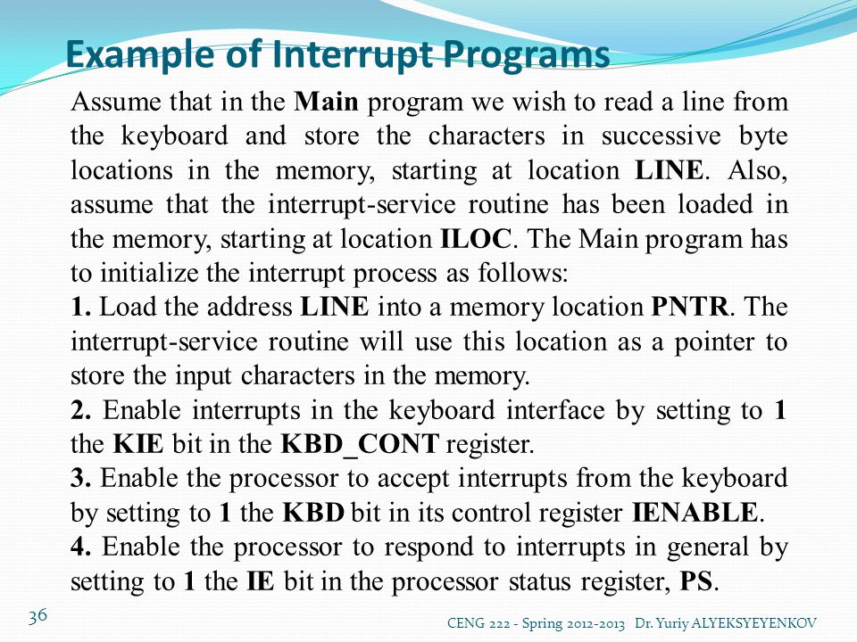 Example of Interrupt Programs CENG 222 - Spring 2012-2013 Dr. Yuriy ALYEKSYEYENKOV 36 Assume that in the Main program we wish to read a line from the