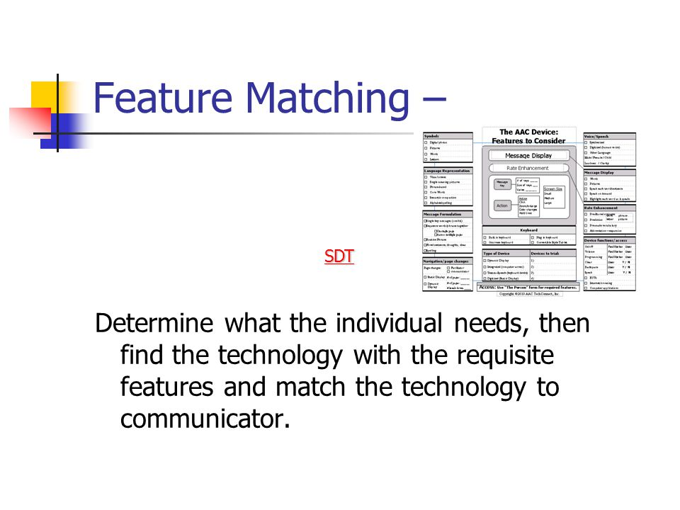 Feature Matching – Determine what the individual needs, then find the technology with the requisite features and match the technology to communicator.