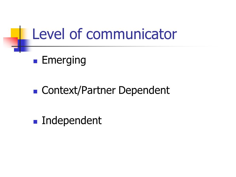 Level of communicator Emerging Context/Partner Dependent Independent