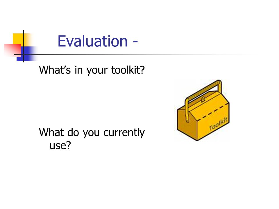 Evaluation - Whats in your toolkit? What do you currently use?