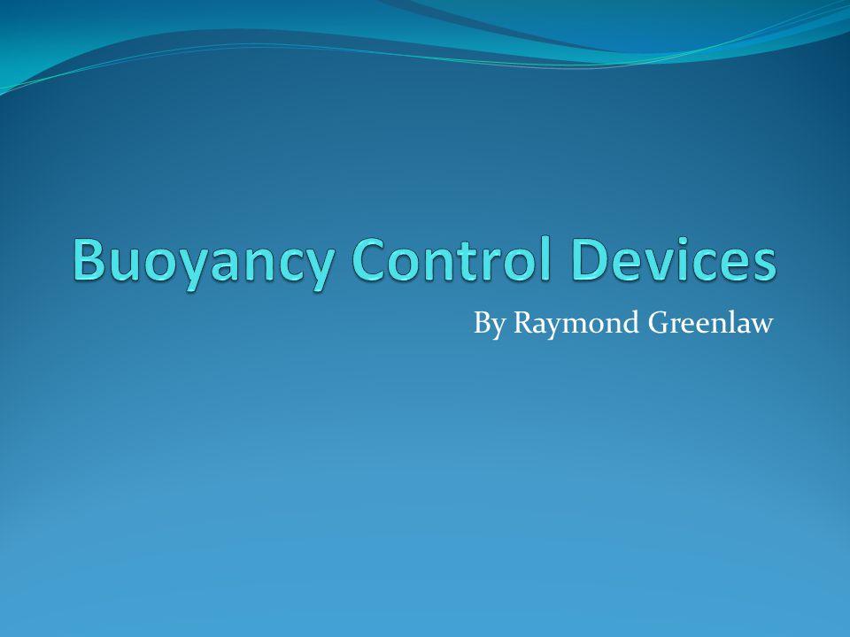 BCDs Buoyancy Control Device Buoyancy Compensator Device Buoyancy Compensator (BC)