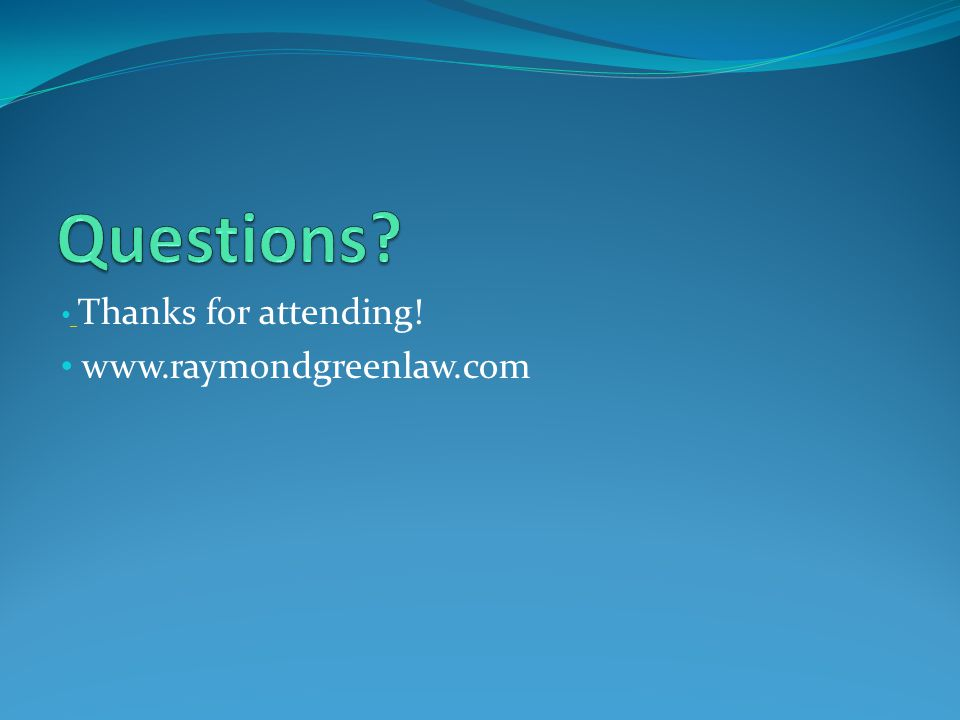 Thanks for attending! www.raymondgreenlaw.com