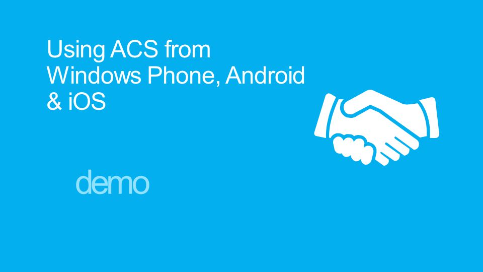 Using ACS from Windows Phone, Android & iOS demo